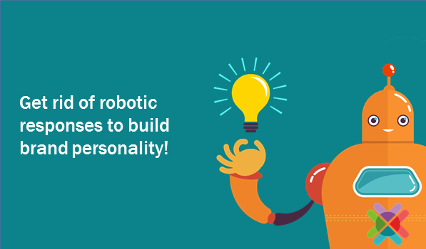 Get rid of robotic responses to build brand personality