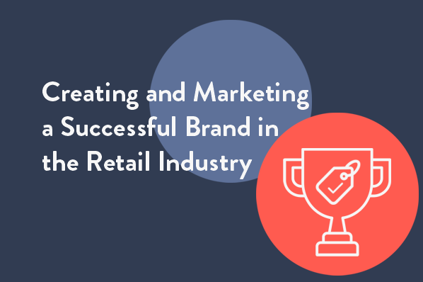 Creating and marketing a successful brand in the retail industry