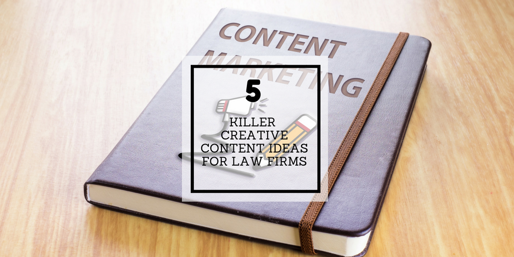 5 killer creative content ideas for law firms